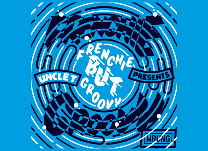 "Mixtape : Uncle T est ""Frenchie but Groovy"" pour le Wrungsounds"
